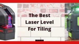Best Laser Level for Tiling